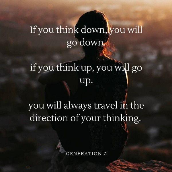 Photo by Generation z on June 22, 2021. May be an image of one or more people and text that says 'you think down, you will go down. you think up, you will ifyouthinkup,youwill go up. you will always trave in the direction of your thinking. GENERATIONZ'.