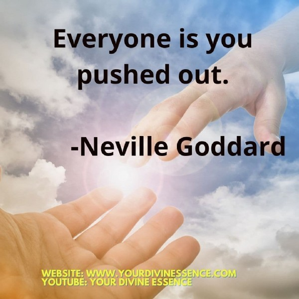 Photo by Your Divine Essence on August 01, 2021. May be an image of sky and text that says 'Everyone is you pushed out. -Neville Goddard WEBSITE: WWW.YOURDIVINESSENCE.COM YOUTUBE: YOUR DIVINE ESSENCE'.