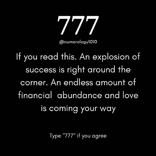 """Photo by Manifest   Law Of Attraction on June 19, 2021. May be an image of text that says '777 @numerology1010 this. If you read An explosion of success is right around the corner. An endless amount of financial abundance and love is coming your way Type """"777"""" if you agree'."""