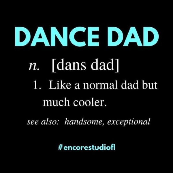 Photo by Encore Dance Studio on June 20, 2021. May be an image of text that says 'DANCE DAD n. [dans dad] 1. Like a normal dad but much cooler. see also: handsome, exceptional #encorestudiofl'.