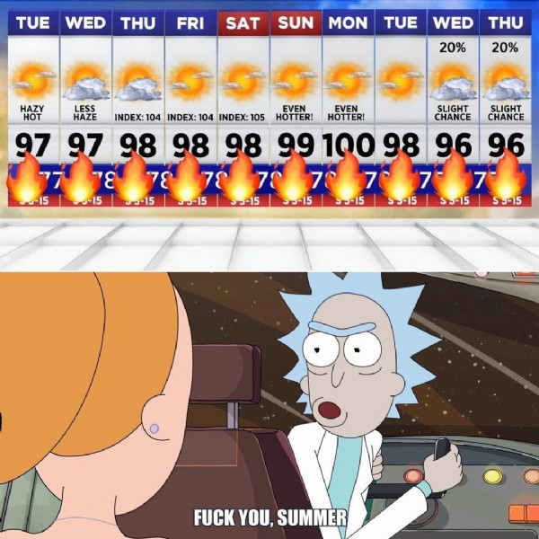 Photo by I'm Bicycle Rick! in Dimension C-137. May be a cartoon of text that says 'TUE WED THU FRI SAT SUN MON TUE WED THU 20% 20% HAZY LESS EVEN EVEN HOT HAZE INDEX: 104 INDEX: 104 INDEX: 105 HOTTER! HOTTER! 97 97 98 98 99 100 3-15 5-15 SLIGHT SLIGHT CHANCE CHANCE 96 96 35-15 35-15 35-15 35-15 55-15 55-15 55-15 55-15 FUCK YOU, SUMMER'.