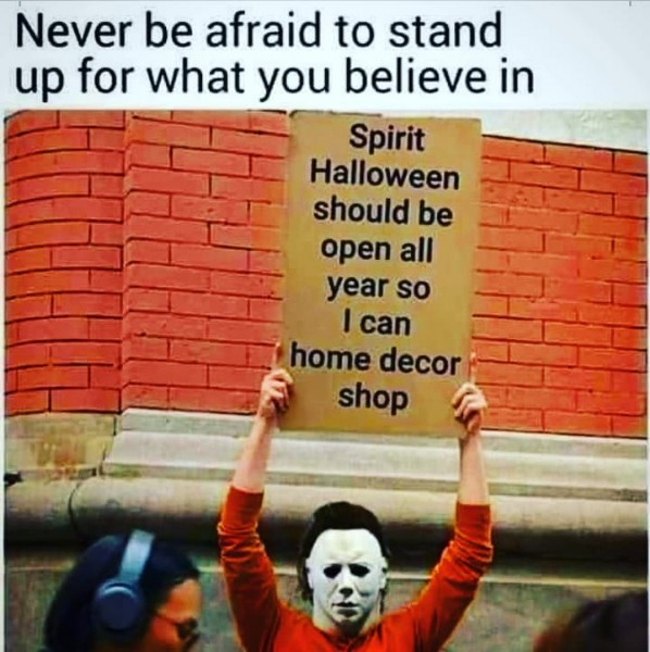 Photo by Jenni Rose in Sevierville, Tennessee. May be a meme of 1 person and text that says 'Never be afraid to stand up for what you believe in Spirit Halloween should be open all year so I can home decor shop'.