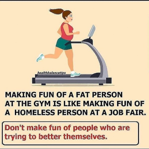 Photo by Health And Fitness in Los Angeles, California. May be an image of text that says 'healthbalancetips MAKING FUN OF A FAT PERSON AT THE GYM IS LIKE MAKING FUN OF A HOMELESS PERSON AT A JOB FAIR. Don't make fun of people who are trying to better themselves.'.