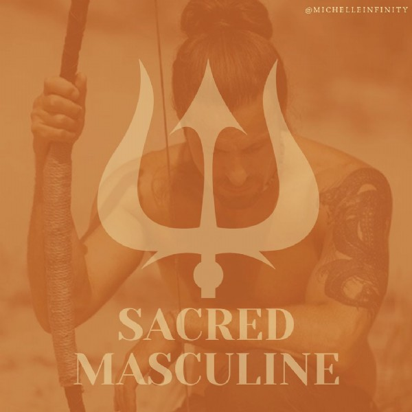 Photo by Michelle Coutinho ↠ Healer  on June 20, 2021. May be an image of text that says '@MICHELLEINFINITY SACRED MASCULINE'.