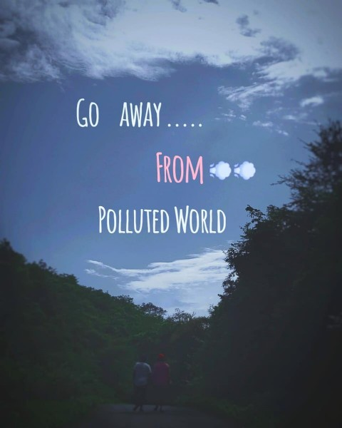 Photo by  ️  ️    ️ on July 22, 2021. May be an image of tree, cloud and text that says 'GO AWAY..... FROM POLLUTED WORLD'.