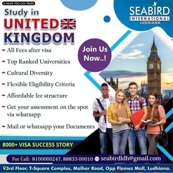Photo by Seabird International Ludhiana on June 19, 2021. May be an image of 4 people and text that says 'SEABİRD INTERNATIONAL LUDHIANA NAME RUST Study in UNITED* KINGDOM All Fees after visa Top Ranked Universities Cultural Diversity Flexible Eligibility Criteria Affordable fee structure Join Us Now..! Get your assessment on the spot via whatsapp Mail or whatsapp your Documents 8000+ VISA SUCCESS STORY For Call:- 100000247 88833 000 seabirdldh@gmail.com 93rd Floor, T-Square Complex, Malhar Road, Opp Flamez Mall, Ludhiana.'.