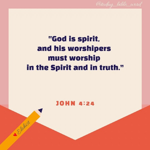 """Photo by Bible_holic on June 23, 2021. May be an image of text that says '@today @today_bible_word bible word """"God is spirit, and his worshipers must worship in the Spirit and in truth."""" JOHN 4:24 Elohist Elahis Elohist'."""