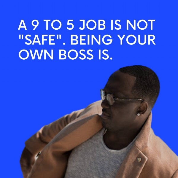 """Photo by Aijalon Wallace on June 19, 2021. May be an image of one or more people and text that says 'a9To 5 JOB IS NOT """"SAFE"""" BEING YOUR OWN BOSS IS.'."""