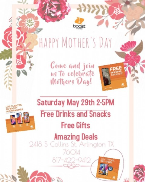 Photo by Boost Mobile on May 28, 2021. May be an image of text that says 'boost HAPPY MOTHER' DAY Come and join us to celebrate Mothers Day! FREE 8.5 Galaxy A12 DEBOOST LOS CLIENTES Saturday May 29th 2-5PM MÁS 500 Free Drinks and Snacks Free Gifts Amazing Deals 2418 S Collins St. Arlington TX 76014 817-422-9412 GET PHONE FREE W'.