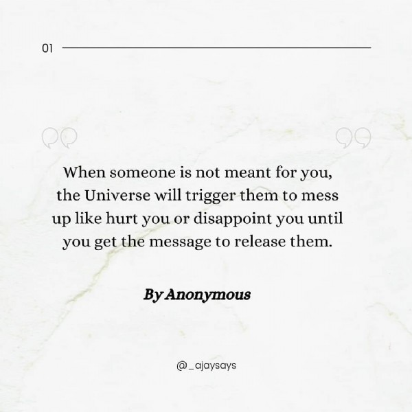 Photo by _ajaysays❤ on July 31, 2021. May be an image of text that says '01 When someone is not meant for you, the Universe will trigger them to mess up like hurt you or disappoint you until you get the message to release them. ByAnonymous @_ajaysays'.