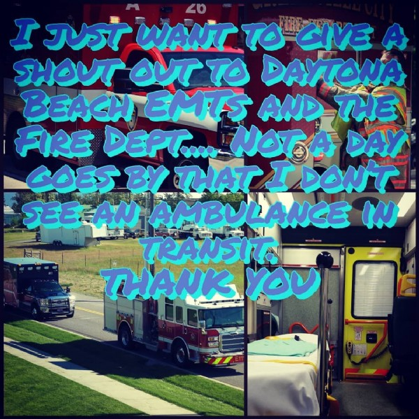 Photo by Kirby GardenGoddess on June 20, 2021. May be an image of text that says 'I JUST WANT TO GIVE SHOUT OUT TO DAYTONA BEACH EMTS AND THE FIRE DEPT..... NOTA DAY GOES BY THAT I DON'T SEE-AN AMBULANCE IN TRANSIT THANK YOU'.
