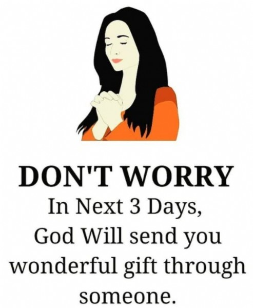 Photo by Spiritual Motivation on June 19, 2021. May be an image of one or more people and text that says 'DON'T WORRY In Next 3 Days, God Will send you wonderful gift through someone.'.