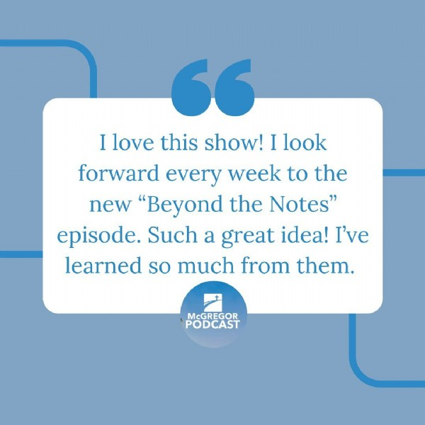 """Photo by McGregor Podcast on June 23, 2021. May be an image of text that says 'I love this show! I look forward every week to the new """"Beyond the Notes"""" episode. Such a great idea! I've learned so much from them. McGREGOR PODCAST'."""
