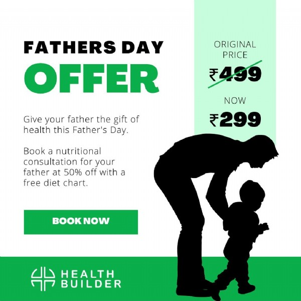 Photo by Health Builder on June 20, 2021. May be an image of text that says 'FATHERS DAY OFFER ORIGINAL PRICE 499 Give your father the gift of health this Father's Day. NOW ₹299 Book a nutritional consultation for your father at 50% off with a free diet chart. BOOK H HEALTH BUILDER'.