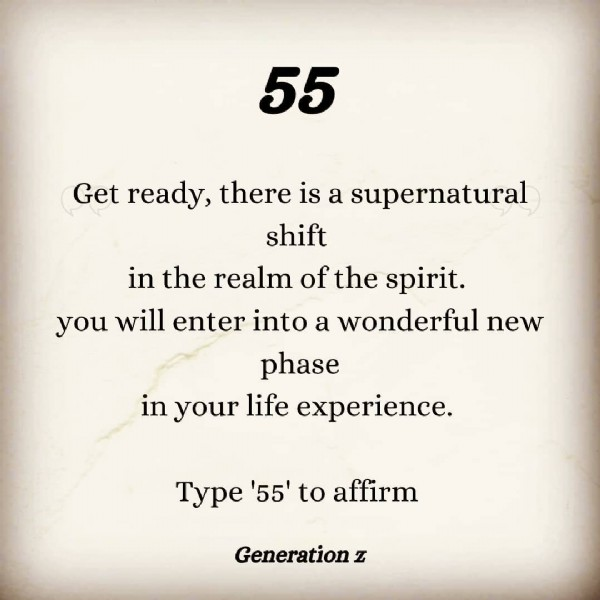 Photo by Generation z on June 22, 2021. May be an image of text that says '55 Get ready there is a supernatural shift in the realm of the spirit. you will enter into a wonderful new phase in your life experience. Type '55' to affirm Generation z'.
