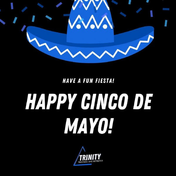 Photo by Trinity Wellness and Athletics in SOCF CrossFit. May be an image of text that says 'V...A HAVE A FUN FIESTA! HAPPY CINCO DE MAYO! TRINITY a Athle'.
