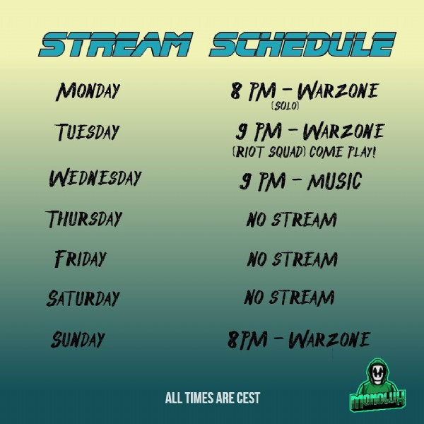Photo by Monolux on June 20, 2021. May be an image of text that says 'STREAM SCHEDULE MONDAY TUESDAY 8 PM WARZONE (SOLO) g PM- - -WARZONE (RIOT SQUADI COME PLAY! 9 PM MUSIC WEDNESDAY THURSDAY NO STREAM FRIDAY NO STREAM SATURDAY NO STREAM ALL TIMES ARE CEST MONOL'.