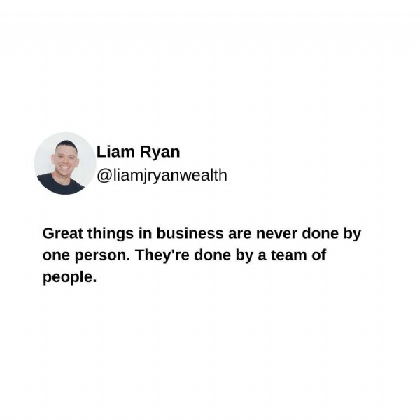 Photo by Wealth Tips w/ Liam J Ryan in Essex. May be an image of 1 person and text that says 'Liam Ryan @liamjryanwealth Great things in business are never done by one person. They're done by a team of people.'.