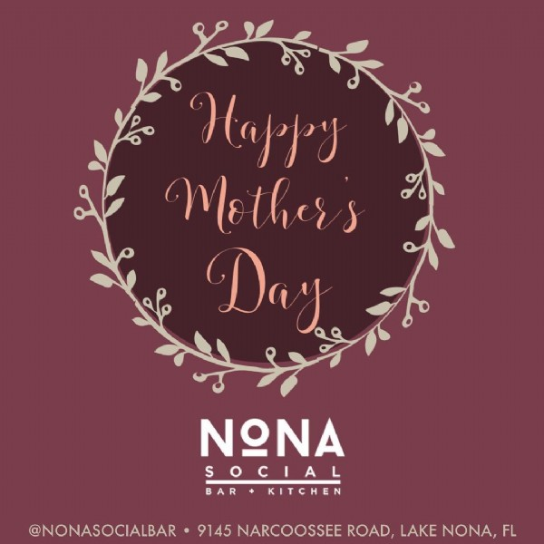 Photo by Nona Social Bar & Kitchen on May 09, 2021. May be an image of text that says 'Happy Mother's Day ΝΩΝΑ SOCIAL BAR KITCHEN @NONASOCIALBAR 9145 NARCOOSSEE ROAD, LAKE NONA, FL'.