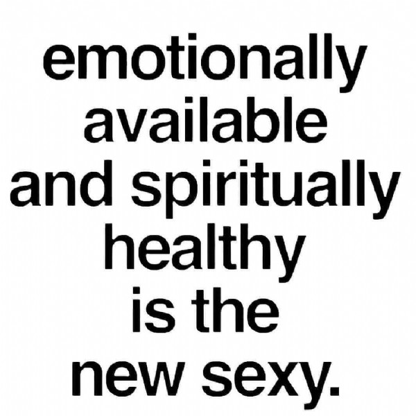 Photo by Kate Romero on August 27, 2021. May be an image of text that says 'emotionally available and spiritually healthy is the new sexy.'.