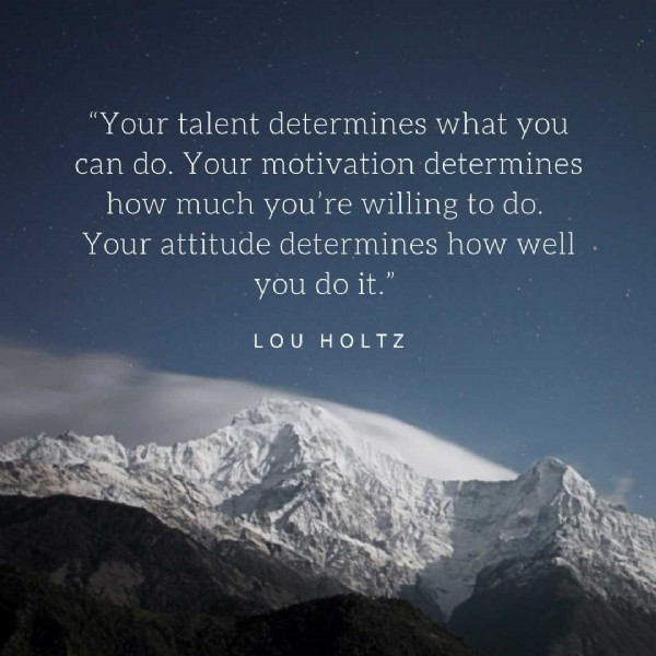 """Photo by CORE TALENT Recruitment Agency on June 10, 2021. May be an image of sky, mountain and text that says '""""Your talent determines what you can do. Your motivation determines how much you're willing to do. Your attitude determines how well you do it."""" LOU HOLTZ'."""
