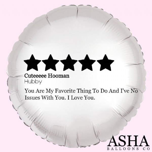 Photo by Personalized Party Balloons on June 23, 2021. May be an image of balloon and text that says 'Cuteeeee Hooman Hubby You Are My Favorite Thing Το Do And I've No Issues With You. I Love You. ASHA BALLOONSCO'.