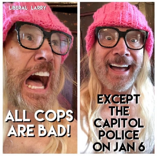 Photo by @mfer_spittin on July 30, 2021. May be an image of 2 people, beard, eyeglasses and text that says 'LIBERAL LARRY ALL COPS ARE BAD! EXCEPT THE CAPITOL POLICE ON JAN6'.