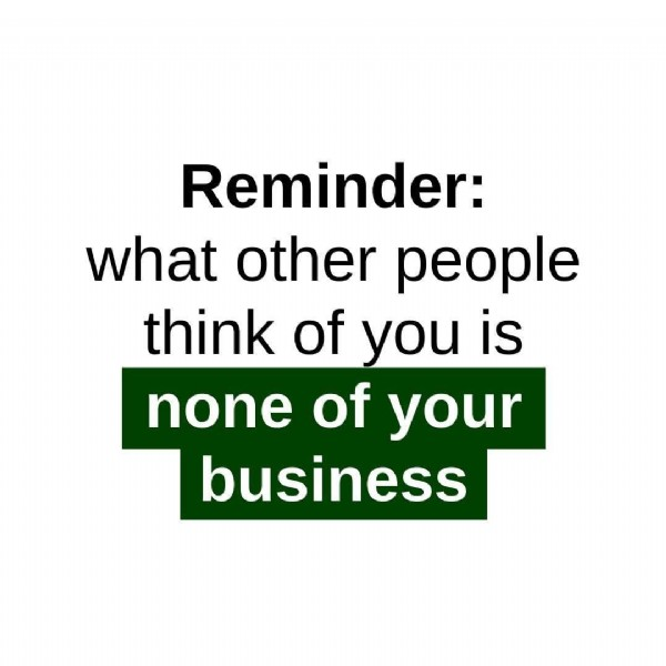 Photo by ATM Depot on August 02, 2021. May be an image of text that says 'Reminder: what other people think of you is none of your business'.