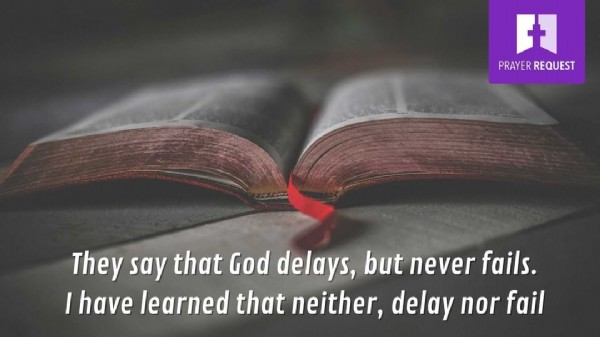 Photo by Prayer Request on June 23, 2021. May be an image of text that says 'f PRAYER REQUEST They say that God delays, but never never fails. I have learned that neither, delay nor fail'.