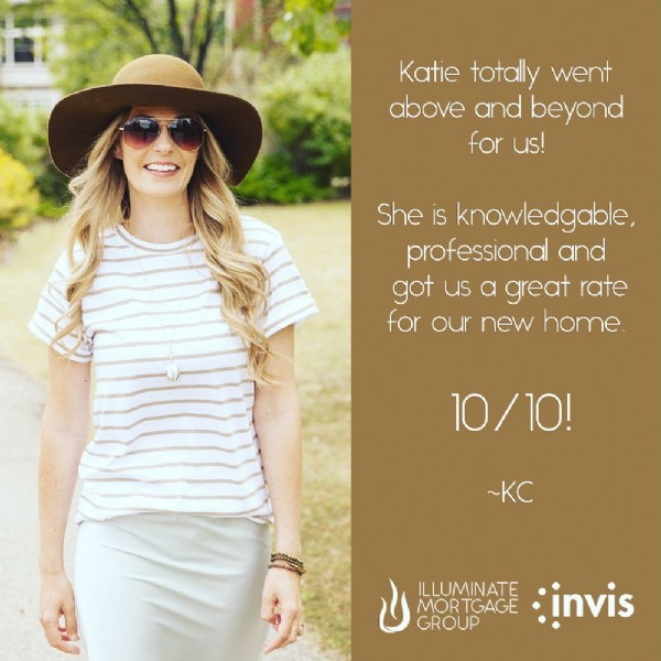 Photo by Illuminate Mortgage Group on June 23, 2021. May be an image of 1 person, standing and text that says 'Katie totally went above and beyond for us! She is knowledgable, professional and got us a great rate for our new home. 10/10! ~KC ILLUMINATE TGAGE invis MOR GROUP'.