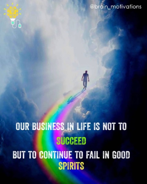 Photo by Motivation Success Inspire in India. May be an image of sky and text that says 'ဂျိုမြိ့ @brain_motivations OUR BUSINESS IN LIFE IS NOT TO SUCCEED BUT TO CONTINUE TO FAIL IN GOOD SPIRITS'.