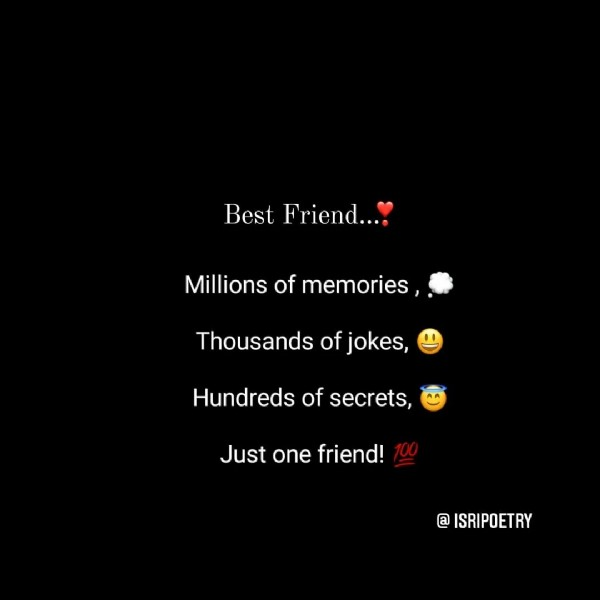 Photo shared by sri  on July 31, 2021 tagging @isripoetry. May be an image of text that says 'Best Friend.... Millions of memories, Thousands of jokes Hundreds of secrets, Just one friend! @ ISRIPOETRY'.