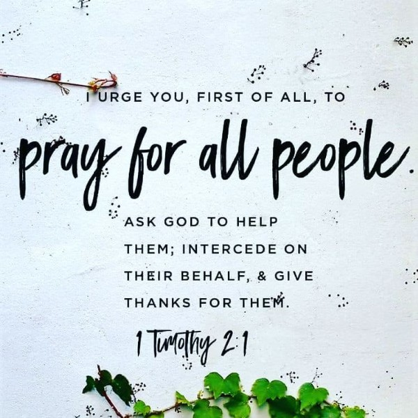 Photo by AMBASSADORS OF JESUS CHRIST on June 21, 2021. May be an image of text that says 'LURGE YOU, FIRST OF ALL, TO pray for all people ASK GOD TO HELP THEM; INTERCEDE ON THEIR BEHALF,& GIVE BEHALF, THANKS FOR THEM. 1Tumothy 2:1'.