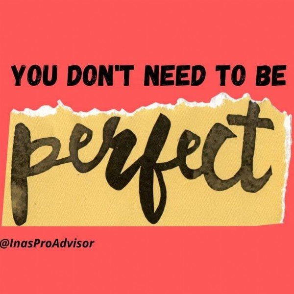 Photo by InasProAdvisor on July 30, 2021. May be an image of one or more people and text that says 'YOU DON'T NEED TO BE perfect @InasProAdvisor'.