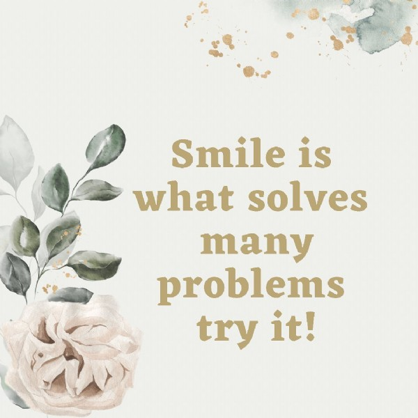 Photo by Be Bian London on May 27, 2021. May be an image of text that says 'Smile is what solves many problems try it!'.
