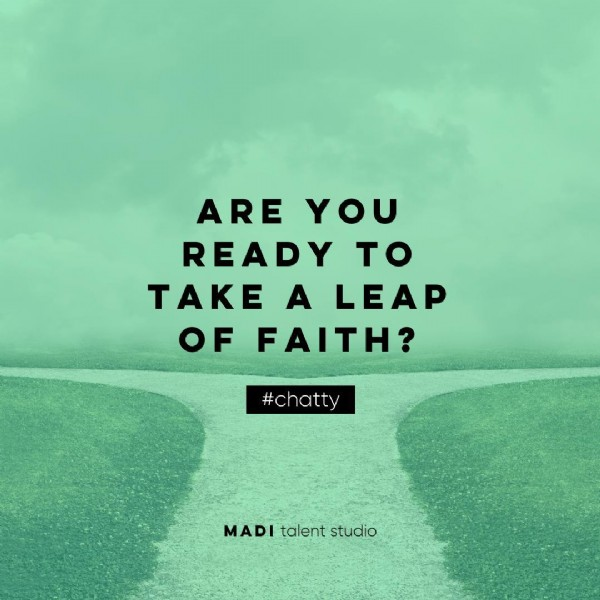 Photo by MADI talent studio on June 08, 2021. May be an image of text that says 'ARE YOU READY TO TAKE A LEAP OF FAITH? #chatty MADI talent studio'.