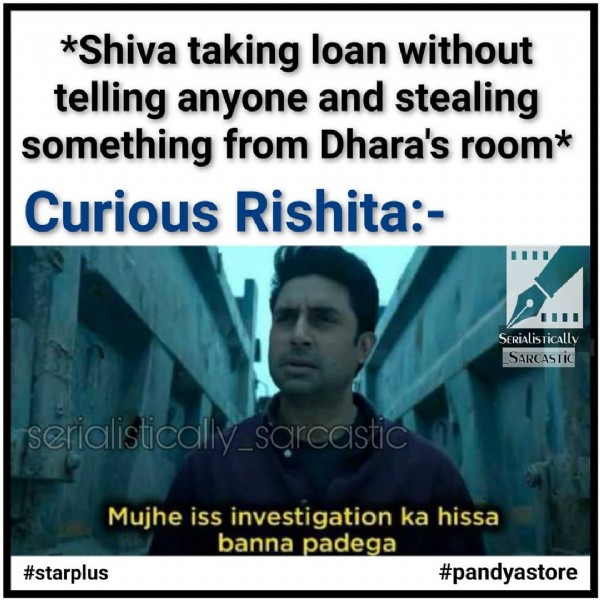 Photo shared by Serialistically_sarcastic on June 22, 2021 tagging @kanwardhillon_, @shinydoshi15, @starplus, and @simranbudharup. May be an image of 1 person and text that says '*Shiva taking loan without telling anyone and stealing something from Dhara's room* Curious Rishita:- ... SERiAlisTicAlly _SARCASTIC serialıs ticall Mujhe iss investigation ka hissa banna padega #starplus #pandyastore'.