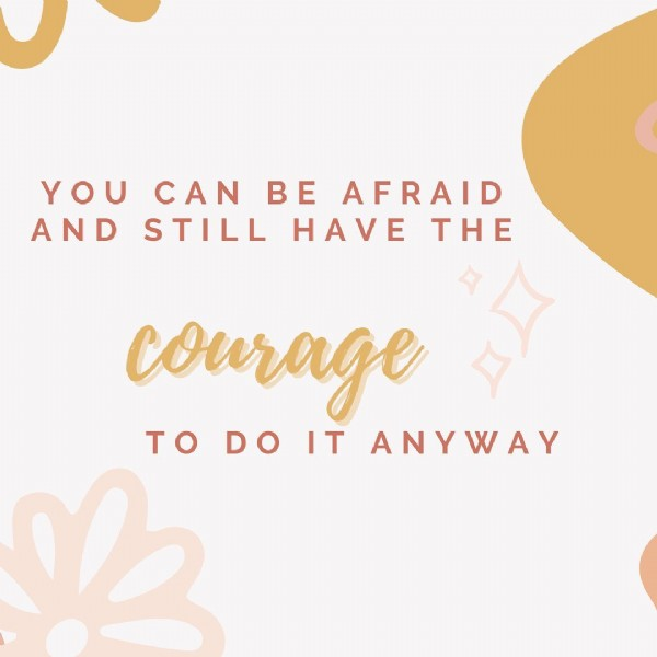 Photo by Sonrise Coaching✨ on July 27, 2021. May be an image of one or more people and text that says 'YOU CAN BE AFRAID AND STILL HAVE THE courage A TDITANYWAY TO DO IT ANYWAY'.