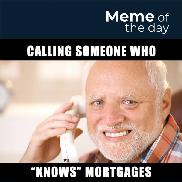 """Photo by Dennis Hernandez in Miami, Florida. May be an image of 1 person and text that says 'Meme of the day CALLING SOMEONE WHO """"KNOWS"""" MORTGAGES'."""
