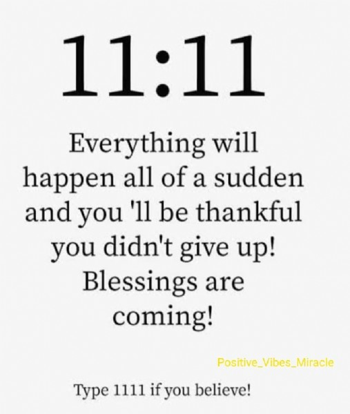 Photo by Universe & Miracle on June 09, 2021. May be an image of text that says '11:11 Everything will happen all of a sudden and you '11 be thankful you didn't give up! Blessings are coming! Type 1111 if you believe! Positive_Vibes_Miracle'.