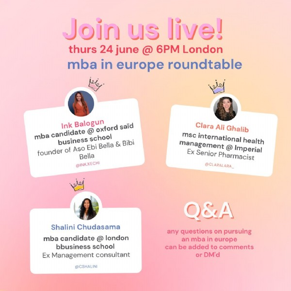 Photo shared by Career Queens Podcast on June 20, 2021 tagging @claralara__, and @ink.kechi. May be an image of 2 people and text that says 'Join us live! thurs 24 june @ 6PM London mba in europe roundtable iel Ink Balogun oxford said mba candidate @ business school founder of Aso Ebi Bella & Bibi Bella @INK.KECHI @INK KECHI Clara Ali Ghalib msc international health management @ Imperial Ex Senior Pharmacist @CLARALARA_ Shalini Chudasama mba candidate london bbusiness school Ex Management consultant Q&A any questions on pursuing an mba in europe can be added to comments or DM'd @CSHALINI'.