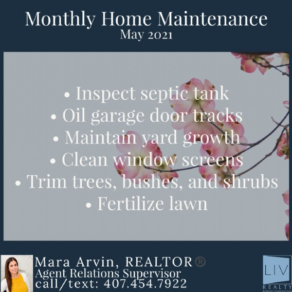 Photo by Mara Arvin, Realtor®️ on May 20, 2021. May be an image of 1 person and text that says 'Monthly Home Maintenance May 2021 Inspect septic tank •Oil garage door tracks Maintain yard growth Clean window screens Trim trees, bushes, and shrubs Fertilize lawn Mara Arvin, REALTOR Agent RelationsSupervisor Supervisor call text: 407.454.7922 .7922 LIV REALTY'.
