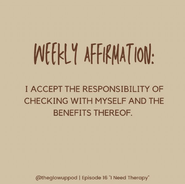 """Photo by The Glow Up Podcast ✨ on June 23, 2021. May be an image of text that says 'WEEKLY AFFIRMAT ION: I ACCEPT THE RESPONSIBILITY OF CHECKING WITH MYSELF AND THE BENEFITS THEREOF. @theglowuppod Episode 16 Need Therapy""""'."""