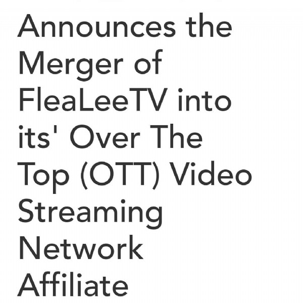 Photo by Dion Lee on May 11, 2021. May be an image of text that says 'Announces the Merger of FleaLeeTV into its' Over The Top (OTT) Video Streaming Network Affiliate'.