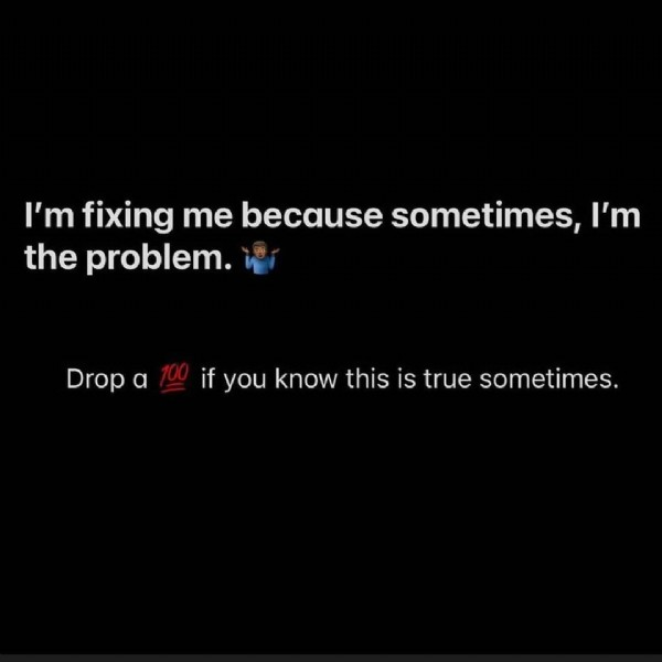 Photo by Rae Johnson on June 19, 2021. May be an image of text that says 'I'm fixing me because sometimes, I'm the problem. Drop if you know this is true sometimes.'.