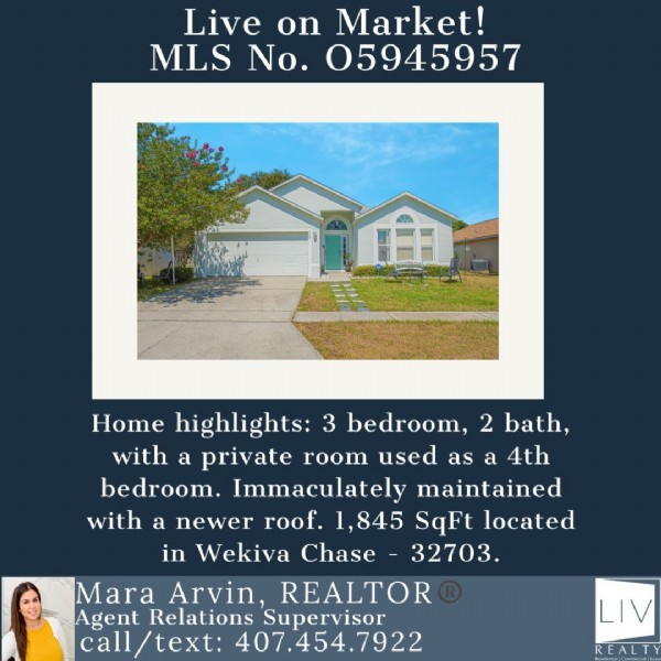 Photo by Mara Arvin, Realtor®️ on May 27, 2021. May be an image of 1 person and text that says 'Live on Market! MLS No. 05945957 Home highlights: 3 bedroom, 2 bath, with a private room used as a 4th bedroom. Immaculately maintained with a newer roof 1,845 SqFt located in Wekiva Chase 32703. Mara Arvin REALTOR Agent Relations Supervisor call/text: 407.454.7922 LIV REALTY'.