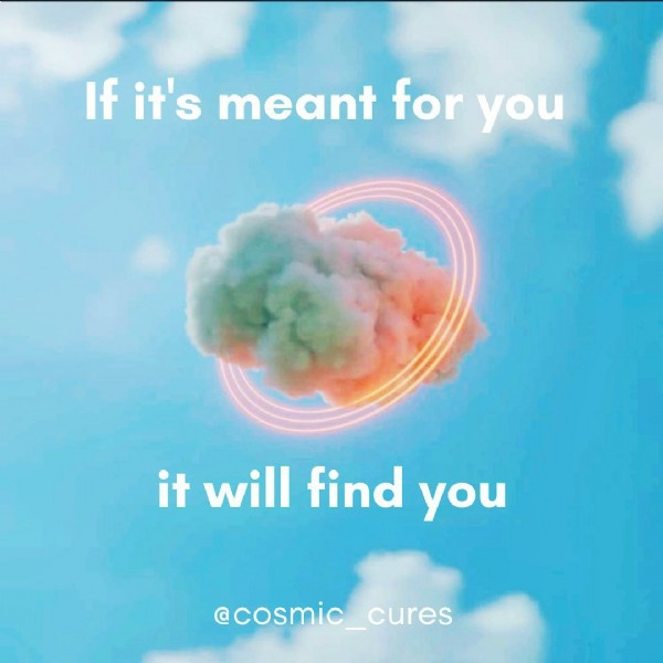Photo by Bex: Astrologer/Crystal Queen in Somewhere in the Universe.. May be an image of cloud and text that says 'If it's meant for you it will find you @cosmic_cures'.