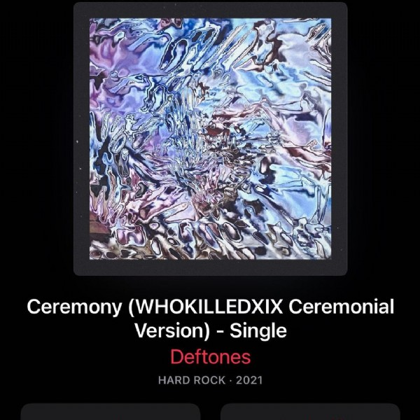 Photo by Key_Party on June 11, 2021. May be an image of text that says 'Ceremony (WHOKILLEDXIX Ceremonial Version) Single Deftones HARD ROCK 2021'.