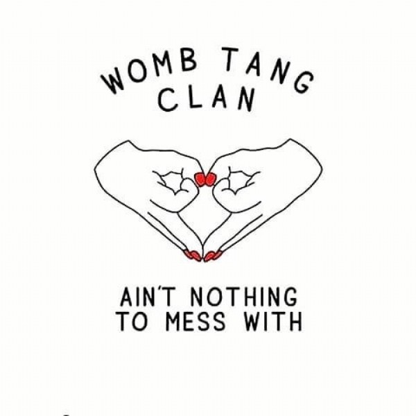 Photo by LADY EMZ on March 07, 2021. May be an image of one or more people and text that says 'WOMB CLAN TANG AIN'T NOTHING τO MESS WITH'.