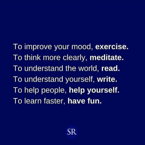Photo by weight loss and supplements on July 30, 2021. May be an image of text that says 'To improve your mood exercise. Το think more clearly, meditate. Το understand the world, read. To understand yourself write. Το help people, help yourself. Το learn aster have fun. SR'.